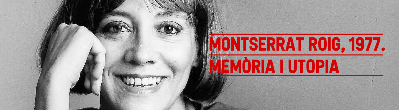 Montserrat Roig, 1977. Memòria i utopia