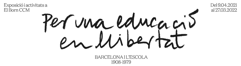 Per una educació en llibertat. Barcelona i l'escola. 1908-1979