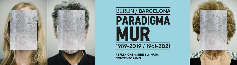 Paradigma Mur. Berlín - Barcelona 1989-2019 / 1961-2021